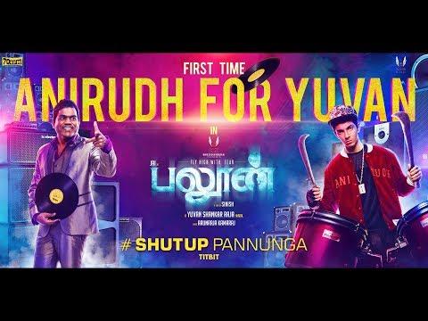 Shut Up Pannunga (Titbit) - Balloon   Yuvan Shankar Raja   Anirudh Ravichander   Jai   Sinish