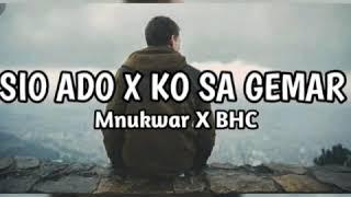Sio Ado X Ko Sa Gemar (Mnukwar X BHC Musik Official)