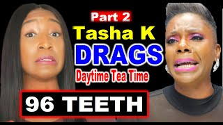 Youtube News: Part 2: Tasha K DRAGS Daytime Tea Time - From Head to Toe: House, Teeth, AGE & MORE