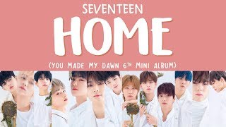 [LYRICS/가사] SEVENTEEN (세븐틴) - HOME [You Made My Dawn 6th Mini Album]