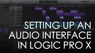 Setting Up Your Audio Interface in Logic Pro X (2017)  - Logic Pro X Tutorial - Soundgrains
