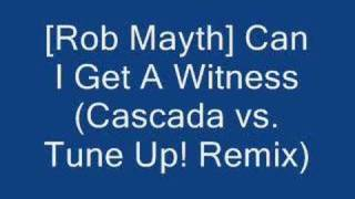 Can I Get A Witness (Cascada vs. Tune Up! Remix)