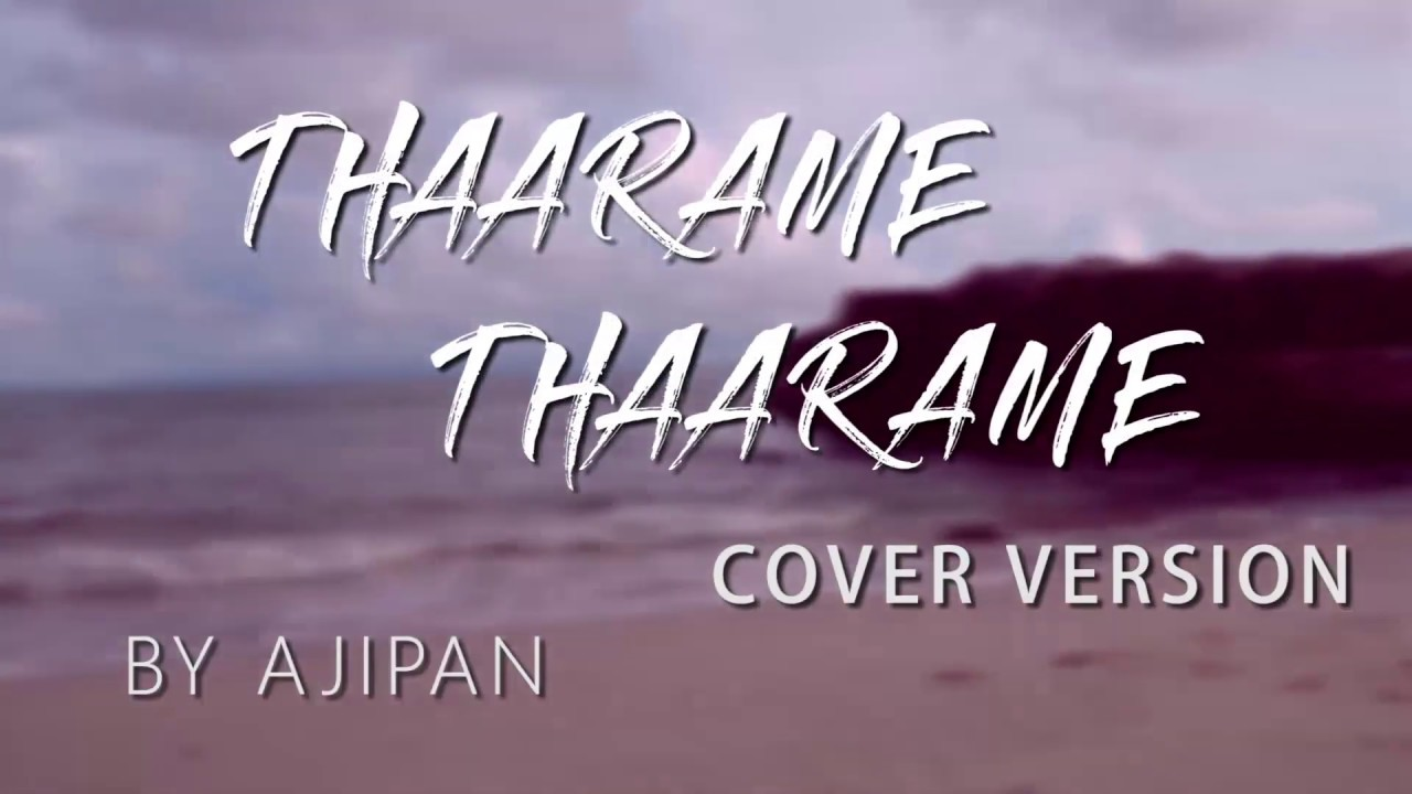Thaarame Thaarame cover version/kadaram kondan/Ajipan