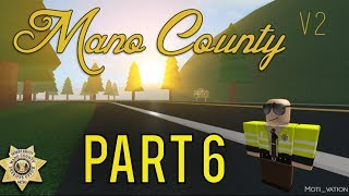 Roblox Mano County Patrol Part 6 | Don't Run From The Police! |