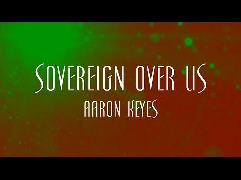 Sovereign Over Us - Aaron Keyes