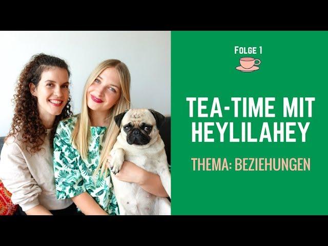 Unsere Beziehungsinsider und Tipps @heylilahey (TEA TIME Folge 1)