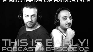 2 Brothers of Hardstyle - This Is Early! Podcast #Episode02