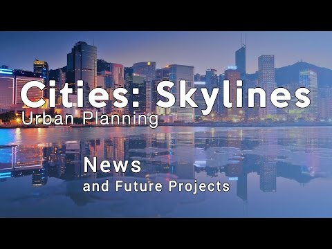 Cities Skylines Urban Planning: News and future projects