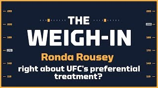 Is Ronda Rousey Right About UFC's Preferential Treatment? | The Weigh-in: Episode 453