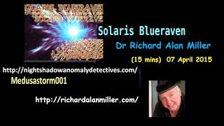 (15 Mins) Solaris Blueraven/Dr Richard Alan Miller - 07 April 2015