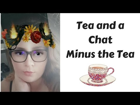 Tea And A Chat. Minus The Tea.