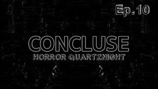 Horror Quartznight Ep.10 : CONCLUSE - Quartzall.