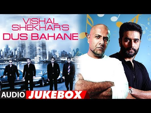 Vishal-Shekhar'S Dus Bahane (Audio) Jukebox | Best Of Vishal-Shekhar Bollywood Songs Mp3