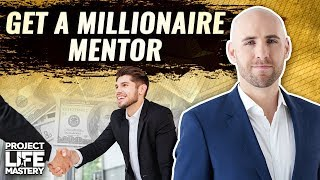 How To Get Your First Millionaire  Mentor [When You Can't Afford One]
