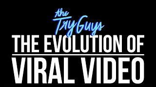 The Evolution Of Viral Video  The Try Guys