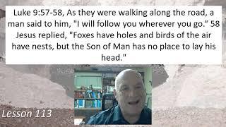 Luke 9:57-58 Lesson 113 June 9, 2021