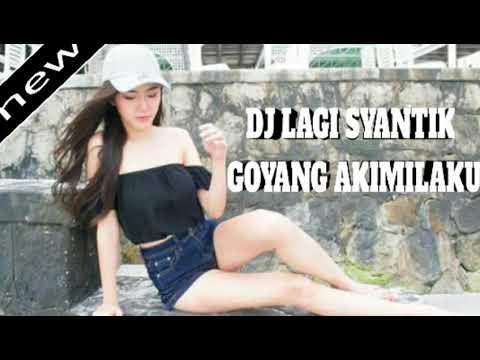 DJ LAGI SYANTIK GOYANG AKIMILAKU VIRAL 2018□GADIS CANTIK》