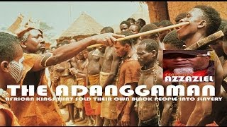 Video THE ADANGGAMAN AFRICAN KINGS THAT SOLD THEIR OWN BLACK PEOPLE INTO SLAVERY(DVD) feat Azzaziel (HQ) download MP3, 3GP, MP4, WEBM, AVI, FLV Agustus 2017