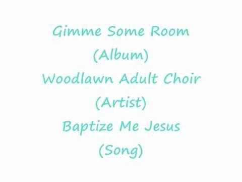 Baptize Me Jesus! - Woodlawn Adult Choir