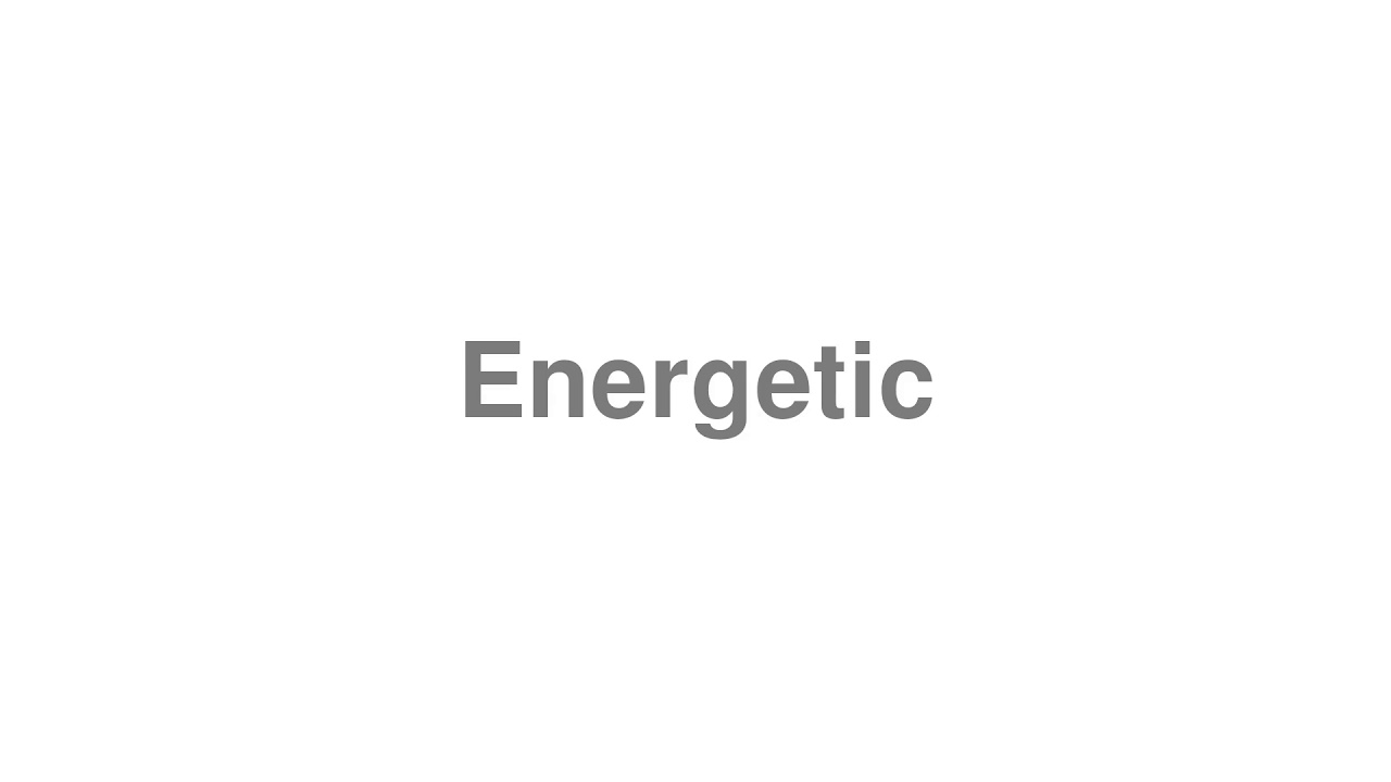 """How to Pronounce """"Energetic"""""""