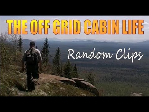 RANDOM CLIPS FROM THE OFF GRID CABIN LIFE