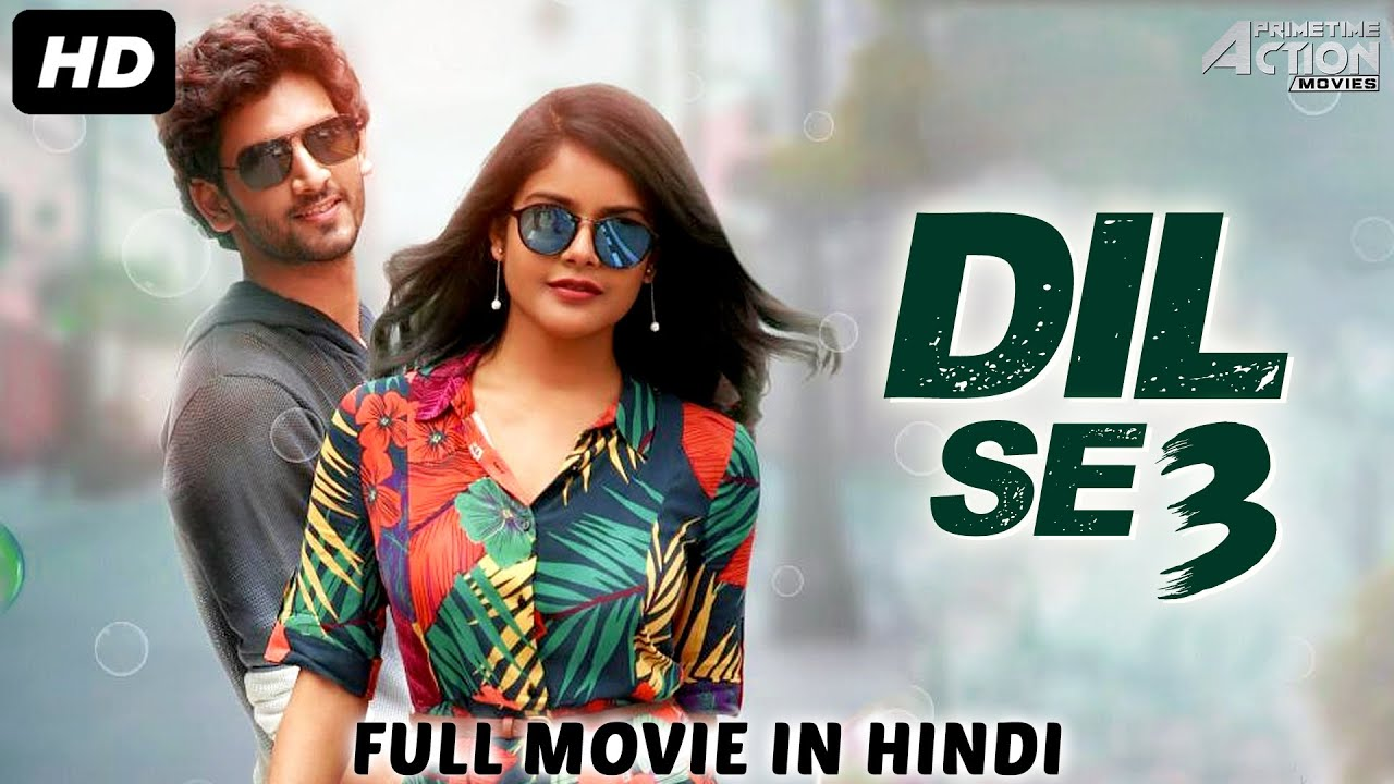 Download DIL SE 3 - Hindi Dubbed Full Action Romantic Movie | South Indian Movies Dubbed In Hindi Full Movie