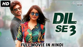 DIL SE 3 - Hindi Dubbed Full Action Romantic Movie | South Indian Movies Dubbed In Hindi Full Movie