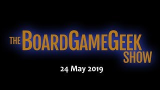 The BoardGameGeek Show - 24 May 2019