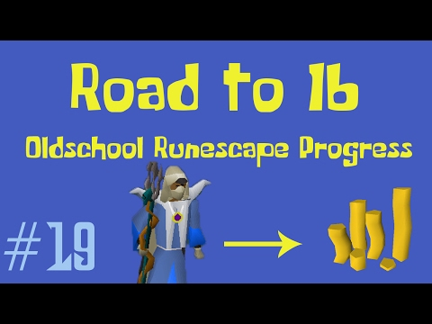 [OSRS] Road to 1B from Nothing - Oldschool Runescape Progress Video - Ep 19