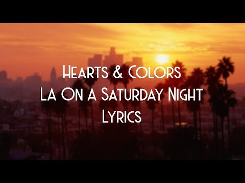 Hearts & Colors - LA On A Saturday Night (JBX Lyrics)