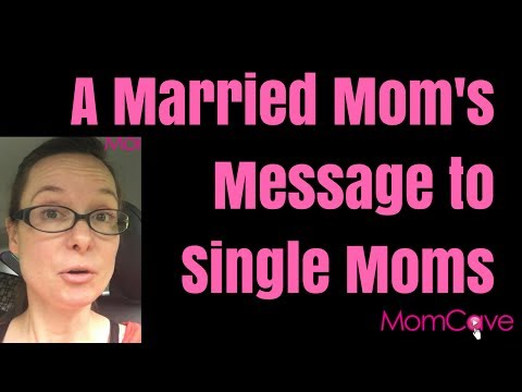 Married Mom's Message to Single Moms | MomCave | Single Parent