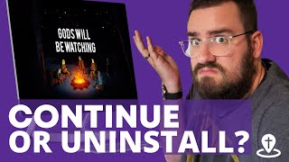 Should you play or uninstall Gods Will Be Watching?