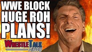 WWE BLOCK Big ROH Plans!   WrestleTalk News Jun 2018