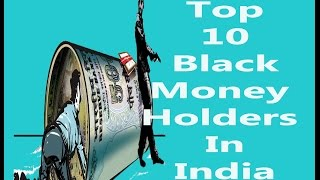 TOP 10 BLACK MONEY HOLDERS IN INDIA