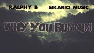 Ralphy B & Sikario Music - Why You Runnin