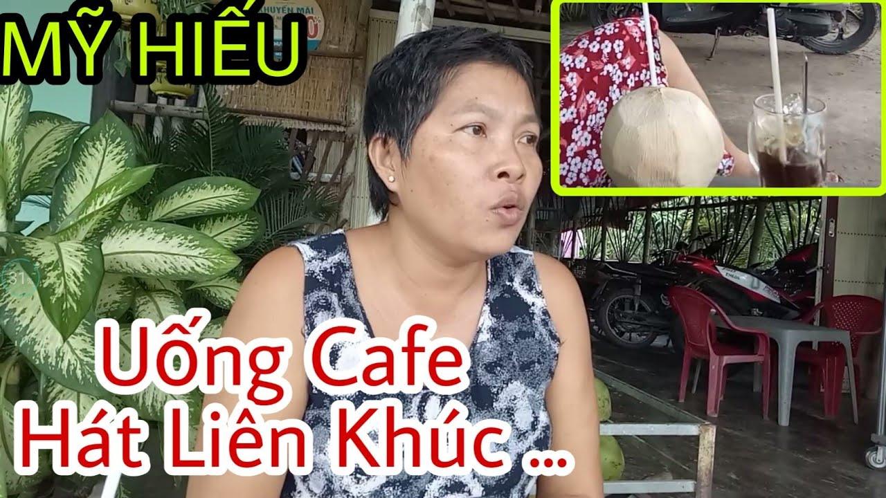 MỸ HIẾU Uống Cafe  Hát Liên Khúc Tặng Cả Nhà !
