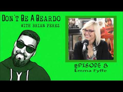 Don't Be A Beardo Ep #8: Emma Fyffe