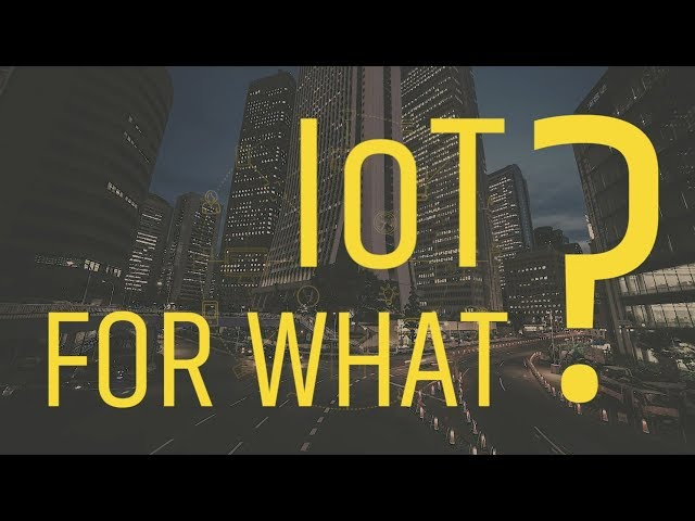 IoT for what?