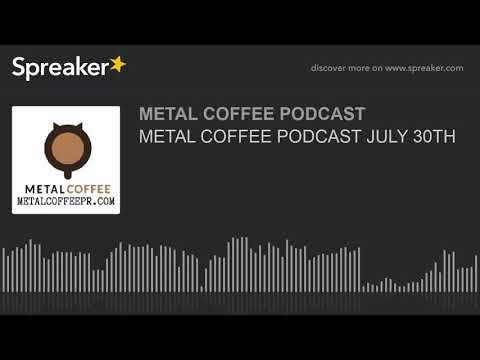METAL COFFEE PODCAST JULY 30TH