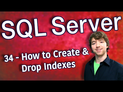 SQL Server 34 - How To Create And Drop Indexes