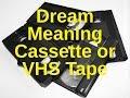 Dream Meaning Cassette or VHS Tape Interpretation