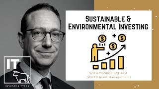 Sustainable & Environmental Investing – George Latham (WHEB Asset Management)