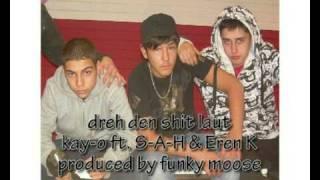 kay-O ft. S-A-H & Eren K  dreh den shit laut