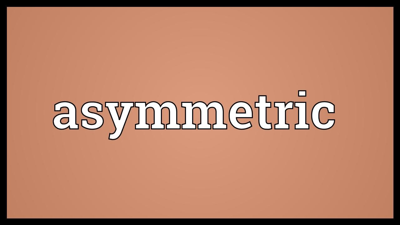 asymmetric meaning youtube