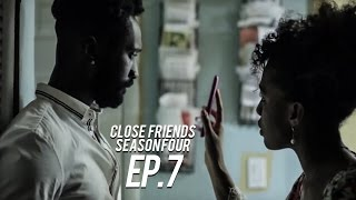 Close Friends Episode 7 | Season 4 #CloseFriendsWS