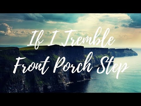 If I Tremble - Front Porch Step (LYRIC VIDEO)