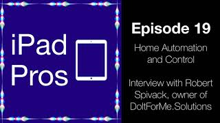 Home Automation and Control with Robert Spivack (iPad Pros - 0019)