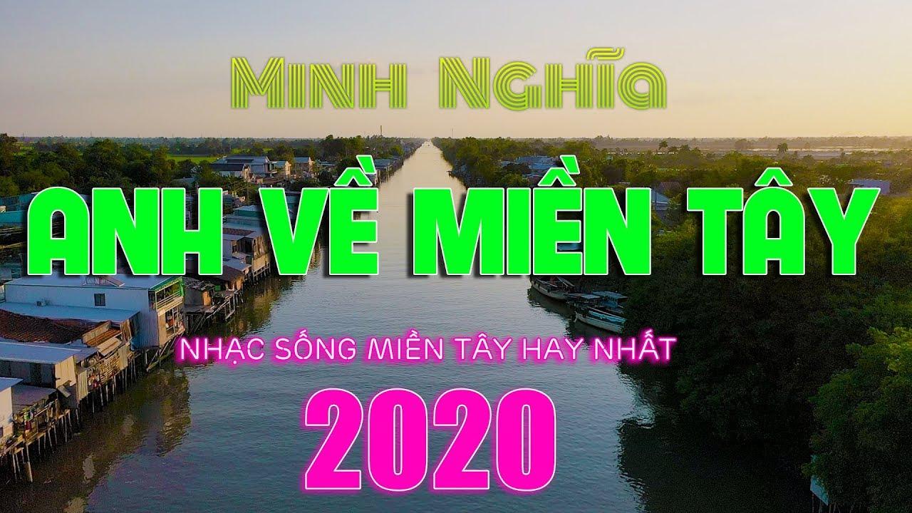 150 Bai Nhạc Sống Miền Tay Hay Nức Long Người Nghe Mở Thật To Lk Anh Về Miền Tay Minh Nghĩa 2020 Youtube