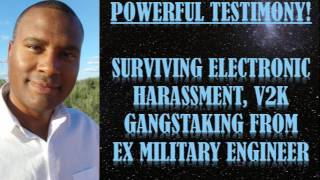 Surviving Electronic Harassment, v2K, Gangstalking Ex Military Engineer Powerful Testimony