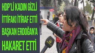 HDP'Lİ KADIN ERDOĞAN'A SAYDIRDI ORTALIK KARIŞTI - CHP HDP İttifakı Yok Diyenler İzlesin.
